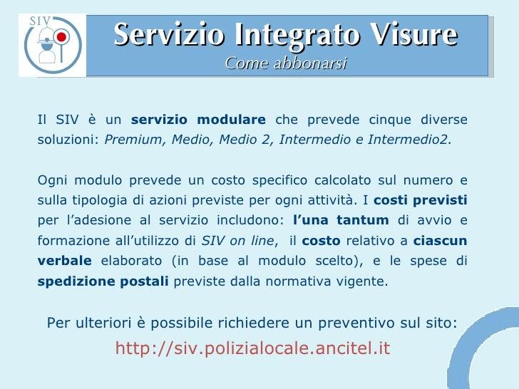Servizio Integrato Visure Come abbonarsi Il SIV è un  servizio modulare  che prevede cinque diverse soluzioni:  Premium, M...