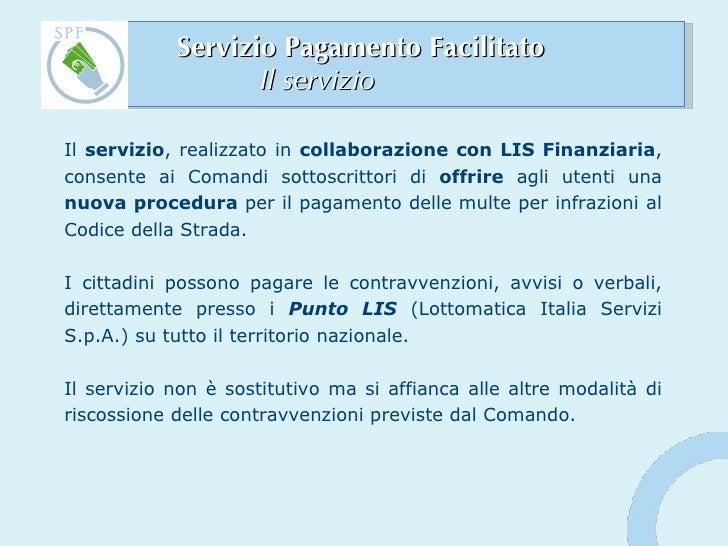 Servizio Pagamento Facilitato  Il servizio  <ul><li>Il  servizio , realizzato in  collaborazione con LIS Finanziaria , con...