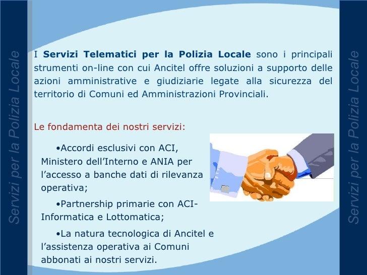 Servizi per la Polizia Locale Servizi per la Polizia Locale <ul><li>Accordi esclusivi con ACI, Ministero dell'Interno e AN...