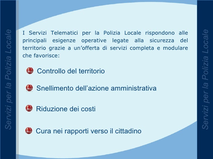 Servizi per la Polizia Locale Servizi per la Polizia Locale I Servizi Telematici per la Polizia Locale rispondono alle pri...