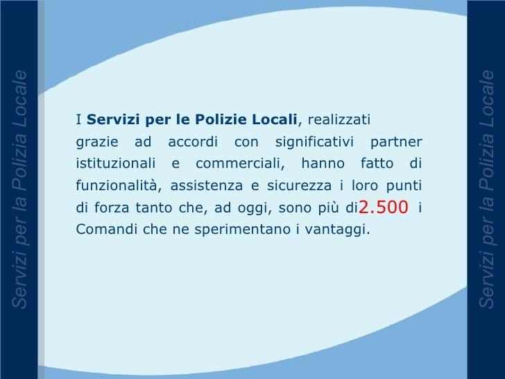 Servizi per la Polizia Locale Servizi per la Polizia Locale I  Servizi per le Polizie Locali , realizzati grazie ad accord...