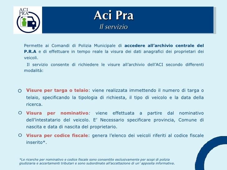 Aci Pra Il servizio <ul><li>Permette ai Comandi di Polizia Municipale di  accedere all'archivio centrale del P.R.A  e di e...