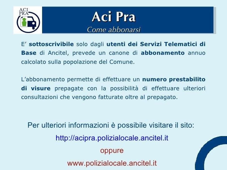 Aci Pra Come abbonarsi E'  sottoscrivibile  solo dagli  utenti dei Servizi Telematici di Base  di Ancitel, prevede un cano...