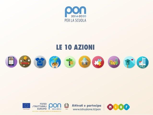 www.istruzione.it/pon Attivati e partecipa LE 10 AZIONI