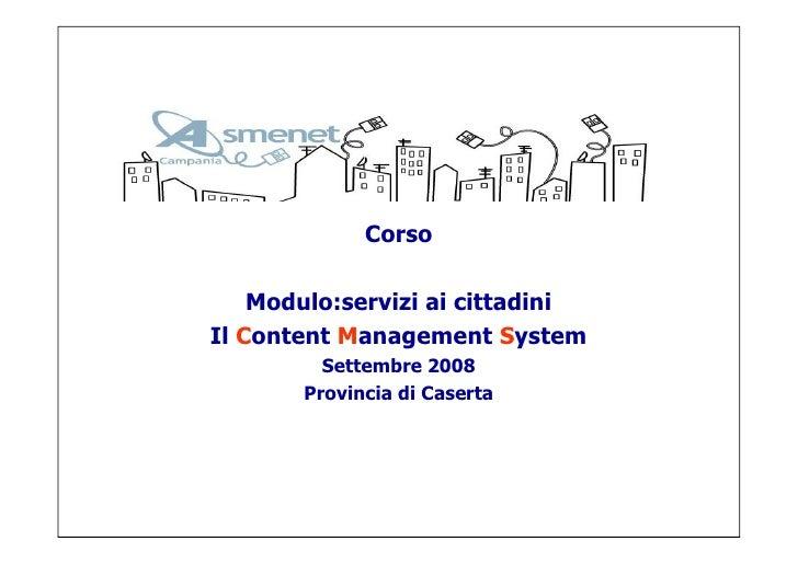 Corso      Modulo:servizi ai cittadini Il Content Management System          Settembre 2008        Provincia di Caserta   ...