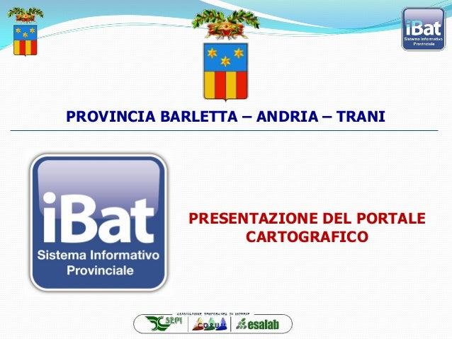 PROVINCIA BARLETTA – ANDRIA – TRANI PRESENTAZIONE DEL PORTALE CARTOGRAFICO