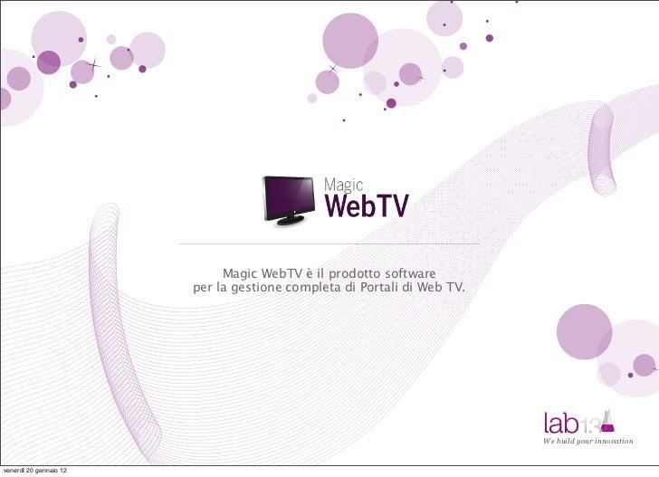 Magic WebTV è il prodotto software                        per la gestione completa di Portali di Web TV.                  ...