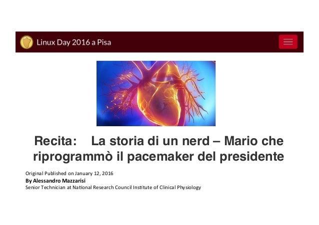 Recita: La storia di un nerd – Mario che riprogrammò il pacemaker del presidente  OriginalPublishedonJanuary12,201...