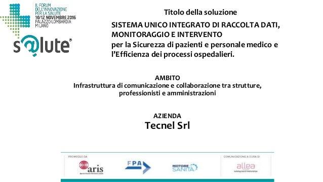 Titolo della soluzione SISTEMA UNICO INTEGRATO DI RACCOLTA DATI, MONITORAGGIO E INTERVENTO per la Sicurezza di pazienti e ...