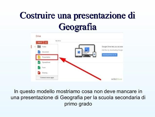 Costruire una presentazione diCostruire una presentazione di GeografiaGeografia In questo modello mostriamo cosa non deve ...
