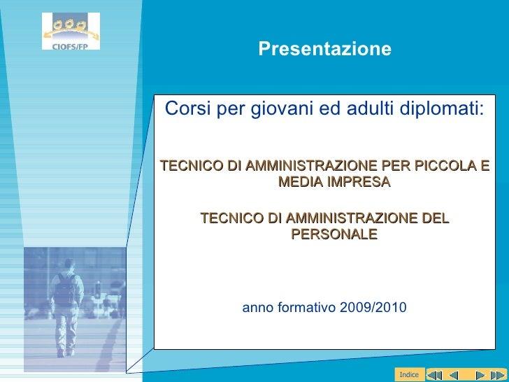 <ul><li>Corsi per giovani ed adulti diplomati: </li></ul><ul><li>TECNICO DI AMMINISTRAZIONE PER PICCOLA E MEDIA IMPRESA </...