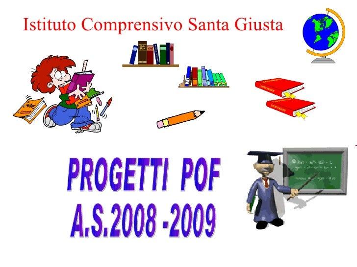 PROGETTI  POF A.S.2008 -2009 Istituto Comprensivo Santa Giusta