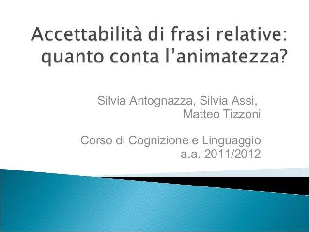Silvia Antognazza, Silvia Assi,                 Matteo TizzoniCorso di Cognizione e Linguaggio                  a.a. 2011/...