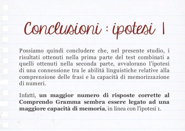 Conclusioni : ipotesi 1 Possiamo quindi concludere che, nel presente studio, i risultati ottenuti nella prima parte del te...