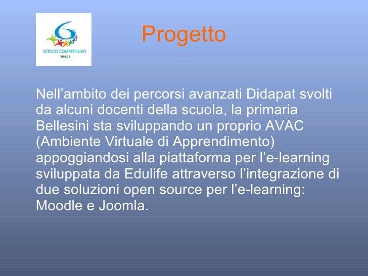 Progetto <ul><li>Nell'ambito dei percorsi avanzati Didapat svolti da alcuni docenti della scuola, la primaria Bellesini st...