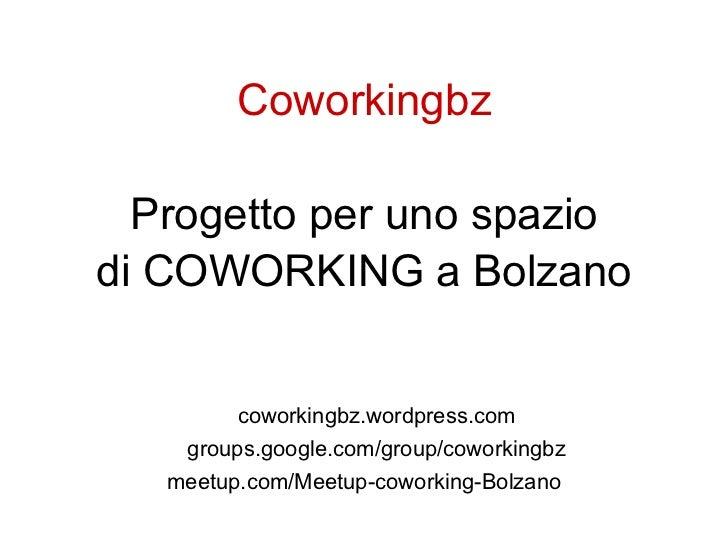 Coworkingbz  Progetto per uno spaziodi COWORKING a Bolzano         coworkingbz.wordpress.com    groups.google.com/group/co...