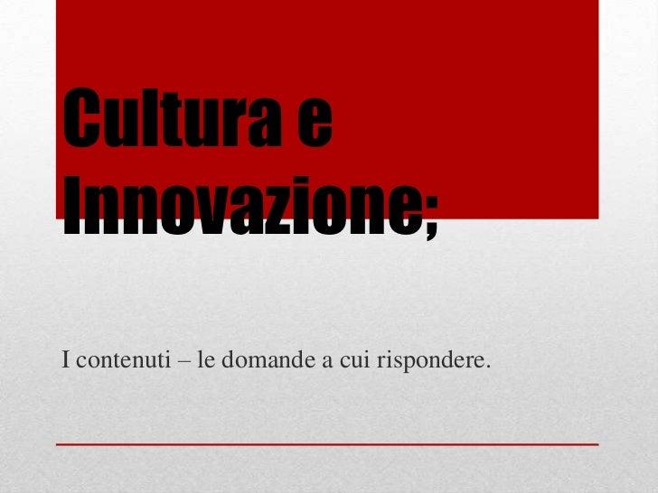 Cultura eInnovazione;I contenuti – le domande a cui rispondere.
