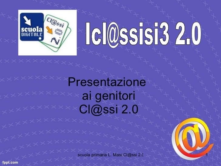 Presentazione  ai genitori Cl@ssi 2.0 Icl@ssisi3 2.0