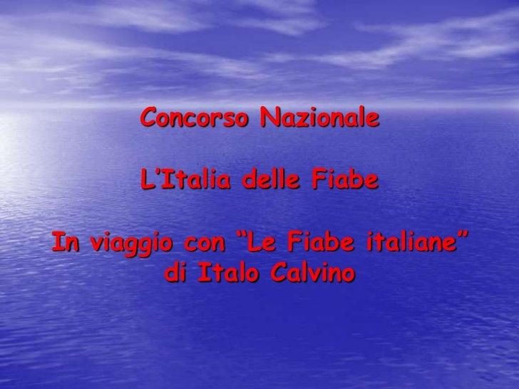"""Concorso Nazionale       L'Italia delle FiabeIn viaggio con """"Le Fiabe italiane""""         di Italo Calvino"""
