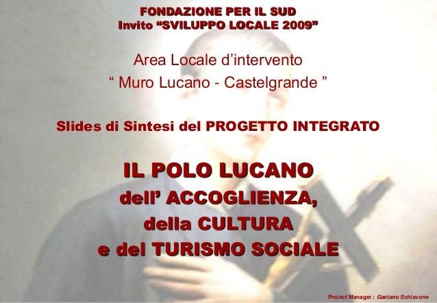 """FONDAZIONE PER IL SUD Invito """"SVILUPPO LOCALE 2009""""  Area Locale d""""intervento """" Muro Lucano - Castelgrande """" Slides di Sin..."""