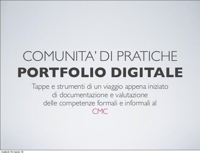 COMUNITA' DI PRATICHE PORTFOLIO DIGITALE Tappe e strumenti di un viaggio appena iniziato di documentazione e valutazione d...