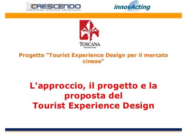 """Progetto """"Tourist Experience Design per il mercato                     cinese""""   L'approccio, il progetto e la           p..."""