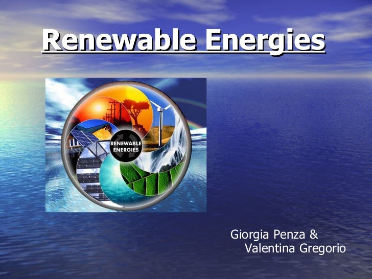 Renewable Energies   <ul><li>Giorgia Penza & Valentina Gregorio </li></ul>