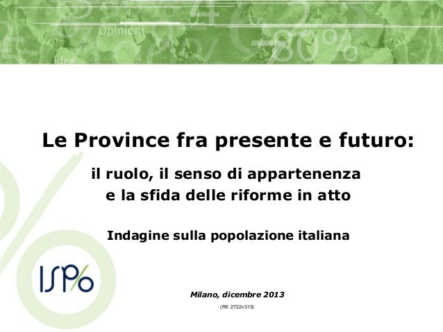 Le Province fra presente e futuro: il ruolo, il senso di appartenenza e la sfida delle riforme in atto Indagine sulla popo...