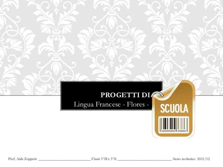 PROGETTI DI                                      Lingua Francese - Flores -Prof. Aida Zoppetti ___________________________...