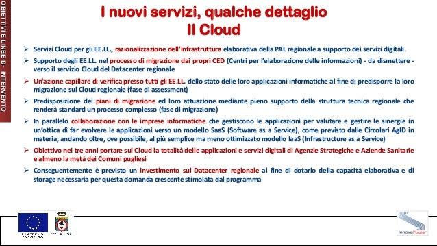 Ø Servizi Cloud per gli EE.LL., razionalizzazione dell'infrastruttura elaborativa della PAL regionale a supporto dei servi...