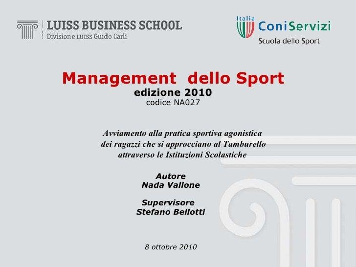 Management  dello Sport edizione 2010 codice NA027 Autore Nada Vallone Supervisore  Stefano Bellotti 8 ottobre 2010 Avviam...