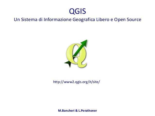 M.Bancheri  &  L.Perathoner QGIS Un  Sistema  di  Informazione  Geografica  Libero  e  Open  Source h...