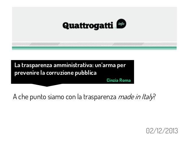 La trasparenza amministrativa: un'arma per prevenire la corruzione pubblica Cinzia Roma  A che punto siamo con la traspare...