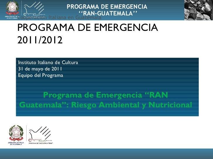 Cooperación  Italiana en Guatemala PROGRAMA DE EMERGENCIA 2011/2012 Instituto Italiano de Cultura 31 de mayo de 2011 Equip...