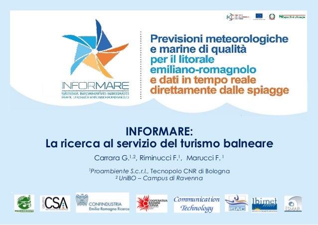 INFORMARE: La ricerca al servizio del turismo balneare Carrara G.1,2, Riminucci F.1, Marucci F. 1 1Proambiente S.c.r.l., T...