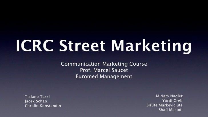 ICRC Street Marketing                   Communication Marketing Course                        Prof. Marcel Saucet         ...