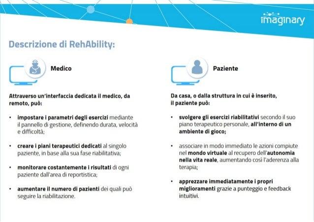 Descrizione di RehAbilitv:     Medico  Attraverso un'interfaccia dedicata Il medico,  da remoto,  può:   impostare i param...