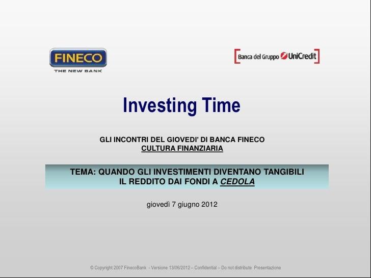 Investing Time        GLI INCONTRI DEL GIOVEDI' DI BANCA FINECO                  CULTURA FINANZIARIATEMA: QUANDO GLI INVES...