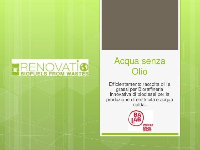 Acqua senza Olio Efficientamento raccolta olii e grassi per Bioraffineria innovativa di biodiesel per la produzione di ele...