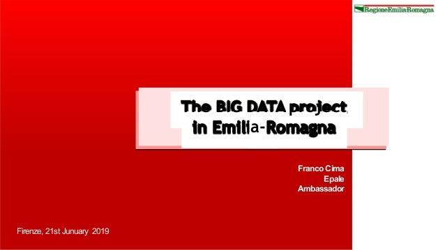 The BIG DATA project in Emilia-Romagna Franco Cima Epale Ambassador Firenze, 21st Junuary 2019