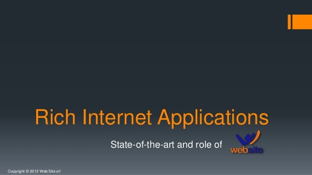 Copyright © 2013 Web Site srl Rich Internet Applications State-of-the-art and role of