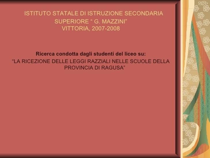 """ISTITUTO STATALE DI ISTRUZIONE SECONDARIA SUPERIORE """" G. MAZZINI"""" VITTORIA, 2007-2008 <ul><li>Ricerca condotta dagli stude..."""