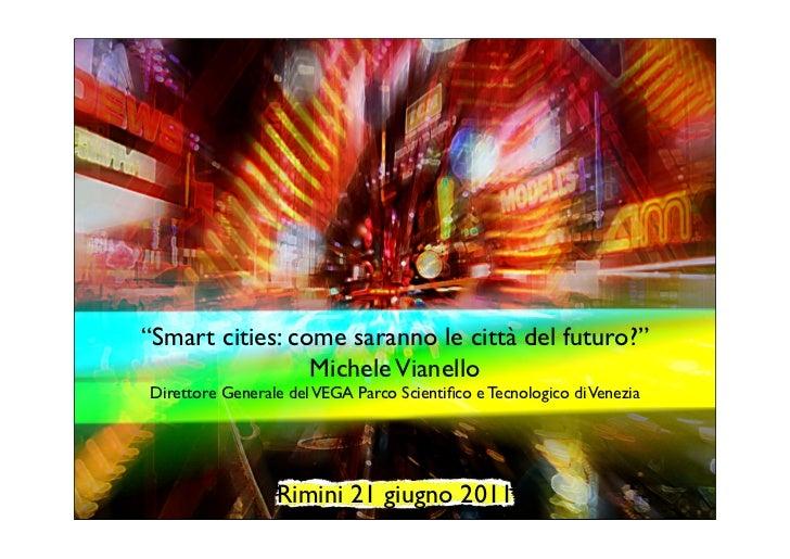 """""""Smart cities: come saranno le città del futuro?""""                 Michele VianelloDirettore Generale del VEGA Parco Scient..."""