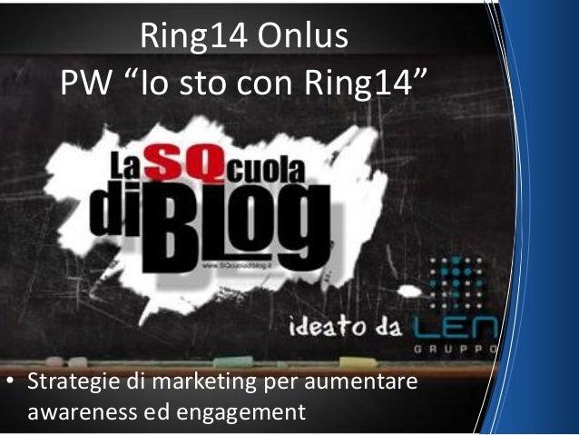 "Ring14 Onlus PW ""Io sto con Ring14"" • Strategie di marketing per aumentare awareness ed engagement"