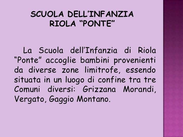 """SCUOLA DELL'INFANZIA <br />RIOLA """"PONTE""""<br />La Scuola dell'Infanzia di Riola """"Ponte"""" accoglie bambini provenienti da div..."""