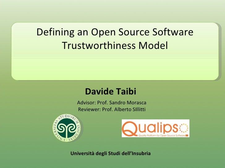 Davide Taibi Università degli Studi dell'Insubria Defining an Open Source Software Trustworthiness Model Advisor: Prof. Sa...