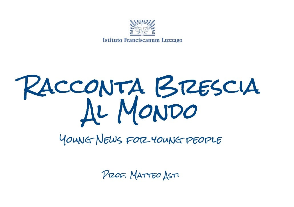 Racconta Brescia    Al Mondo  Young News for young people         Prof. Matteo Asti