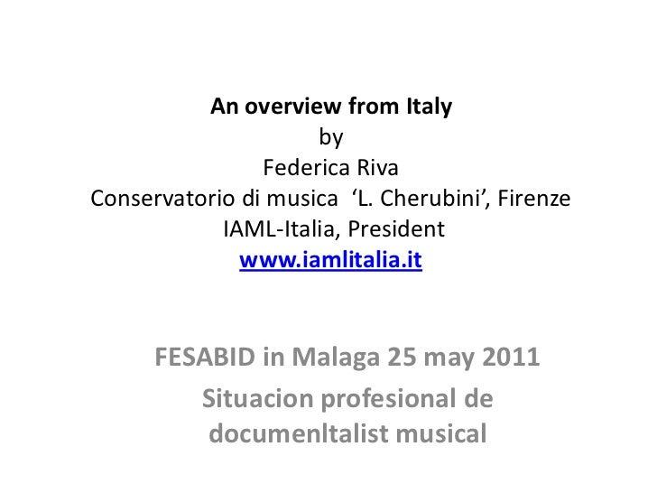 An overviewfrom ItalybyFederica RivaConservatorio di musica  'L. Cherubini', FirenzeIAML-Italia, Presidentwww.iamlitalia.i...
