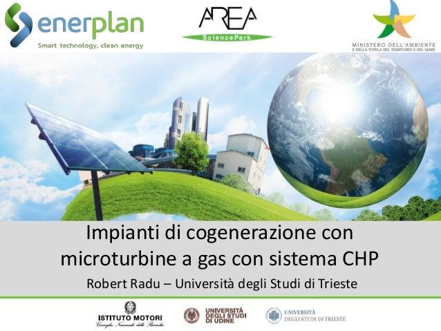 Impianti di cogenerazione conmicroturbine a gas con sistema CHPRobert Radu – Università degli Studi di Trieste