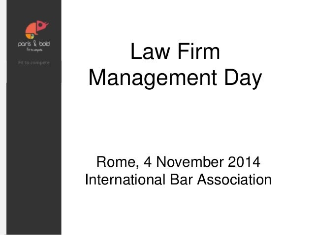Law Firm  Management Day  Rome, 4 November 2014  International Bar Association
